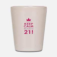 I cant keep calm because Im 21 Shot Glass