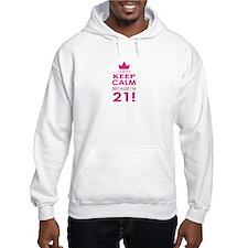 I cant keep calm because Im 21 Hoodie