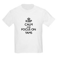 Keep Calm by focusing on Yams T-Shirt