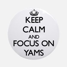 Keep Calm by focusing on Yams Ornament (Round)