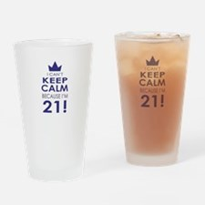I cant keep calm because Im 21 Drinking Glass