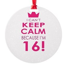 I cant keep calm because Im 16 Ornament