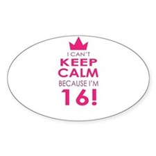I cant keep calm because Im 16 Decal