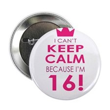 "I cant keep calm because Im 16 2.25"" Button (100 p"