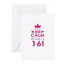 I cant keep calm because Im 16 Greeting Cards