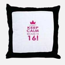I cant keep calm because Im 16 Throw Pillow