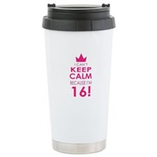 I cant keep calm because Im 16 Travel Mug