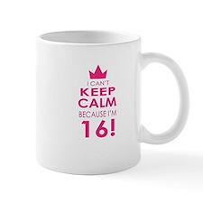 I cant keep calm because Im 16 Mugs