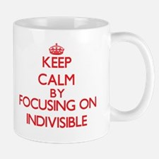 Keep Calm by focusing on Indivisible Mugs