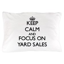 Keep Calm by focusing on Yard Sales Pillow Case