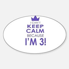 I cant keep calm because im 3 Decal