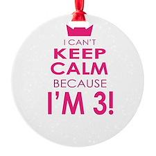 I cant keep calm because im 3 Ornament