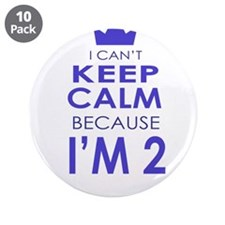 "I Cant Keep Calm because Im 2 3.5"" Button (10 pack"