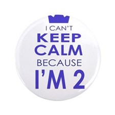 "I Cant Keep Calm because Im 2 3.5"" Button"