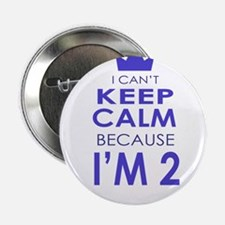 """I Cant Keep Calm because Im 2 2.25"""" Button (10 pac"""