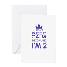 I Cant Keep Calm because Im 2 Greeting Cards