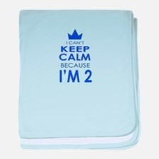 I Cant Keep Calm because Im 2 baby blanket