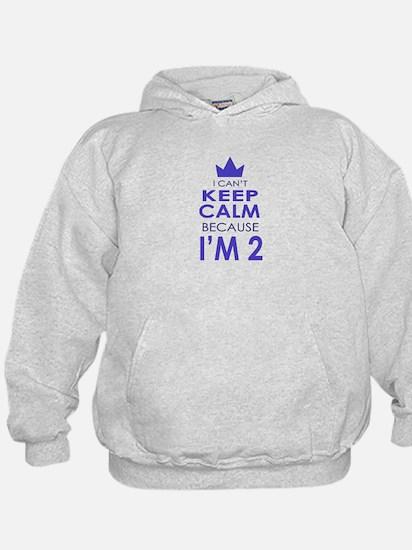 I Cant Keep Calm because Im 2 Hoodie