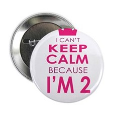 "I Cant Keep Calm because Im 2 2.25"" Button (100 pa"