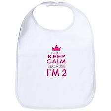 I Cant Keep Calm because Im 2 Bib