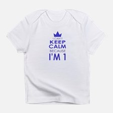 I cant keep calm because Im one Infant T-Shirt