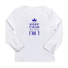 I cant keep calm because Im one Long Sleeve T-Shir