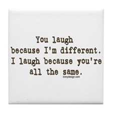 You laugh because Tile Coaster