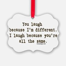 You laugh because Ornament