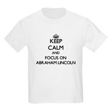 Keep Calm by focusing on Abraham Lincoln T-Shirt