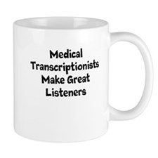 Medical Transcriptionists Make Great Listeners Mug