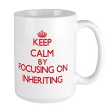 Keep Calm by focusing on Inheriting Mugs