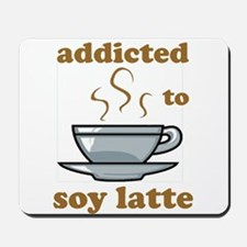 Addicted To Soy Latte Mousepad