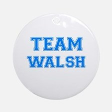 TEAM WALSH Ornament (Round)