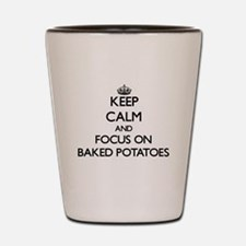 Keep Calm by focusing on Baked Potatoes Shot Glass