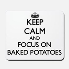 Keep Calm by focusing on Baked Potatoes Mousepad