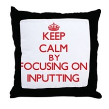 Keep Calm by focusing on Inputting Throw Pillow