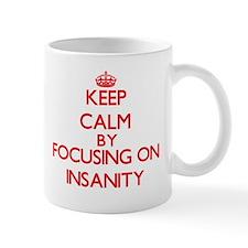 Keep Calm by focusing on Insanity Mugs
