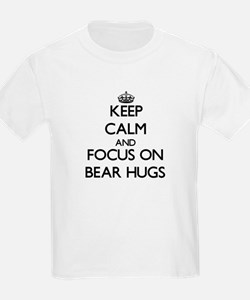 Keep Calm by focusing on Bear Hugs T-Shirt