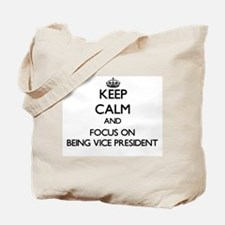 Keep Calm by focusing on Being Vice Presi Tote Bag