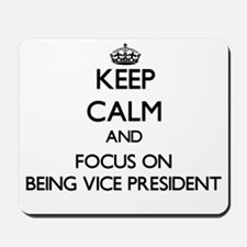 Keep Calm by focusing on Being Vice Pres Mousepad