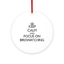 Keep Calm by focusing on Birdwatc Ornament (Round)