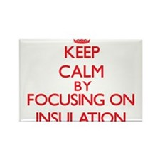 Keep Calm by focusing on Insulation Magnets