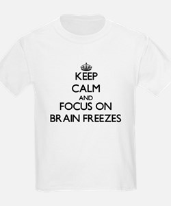 Keep Calm by focusing on Brain Freezes T-Shirt