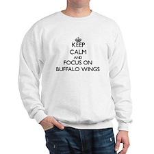 Keep Calm by focusing on Buffalo Wings Sweatshirt
