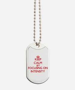 Keep Calm by focusing on Intensity Dog Tags