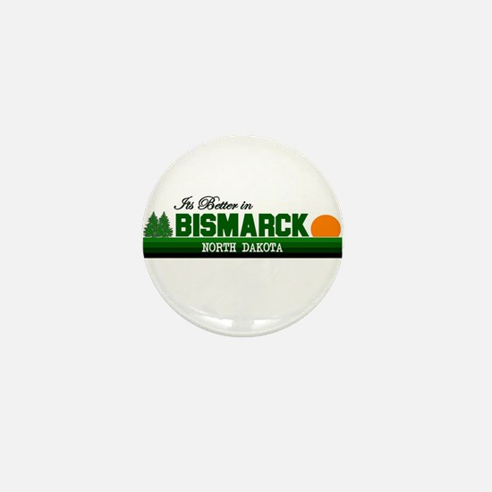 Its Better in Bismarck, North Mini Button