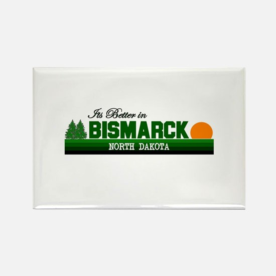 Its Better in Bismarck, North Rectangle Magnet