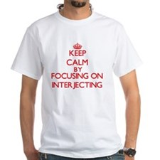 Keep Calm by focusing on Interjecting T-Shirt