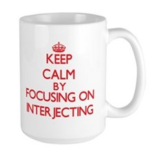 Keep Calm by focusing on Interjecting Mugs