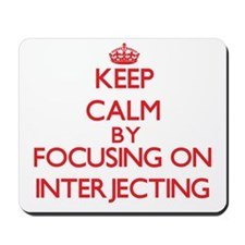 Keep Calm by focusing on Interjecting Mousepad